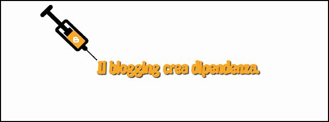 blogging blogger blog dipendenza