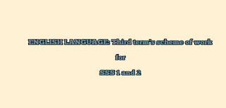 ENGLISH LANGUAGE: Third term's scheme of work for SSS 1 and 2