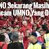 UMNO Sekarang Masih Lagi Seperti UMNO Yang Dulu