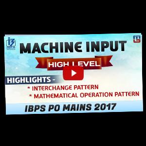 Machine Input | High Level | Reasoning | IBPS PO MAINS 2017