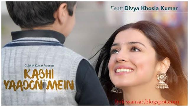 Kabhi Yaadon Mein Lyrics : Divya Khosla Kumar