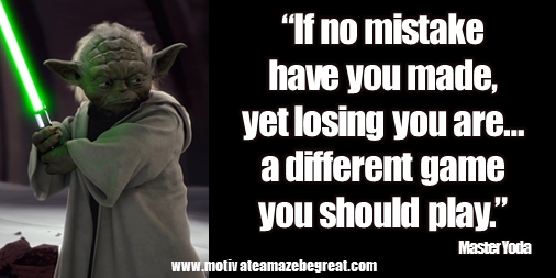 "Picture quote featured in 25 Yoda Inspirational Quotes For Wisdom:""If no mistake have you made, yet losing you are … a different game you should play."""