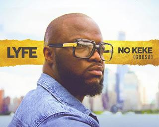 [Music] Lyfe – No Keke (Gbosa)