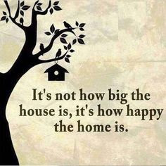 beautiful Quotes About Family: It's not how big the house is, it's how happy the home is.