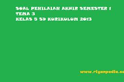 Soal PAS (Penilaian Akhir Semester) Tema 3 Kelas 5 SD Semester 1 Kurikulum 2013