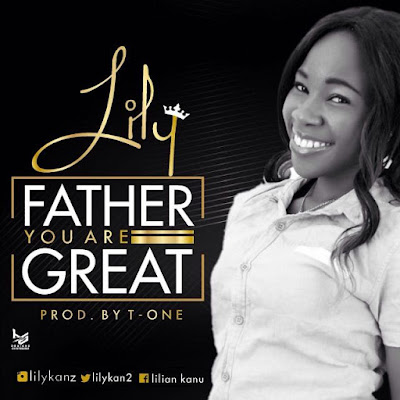 Music: Lily – Father You Are Great