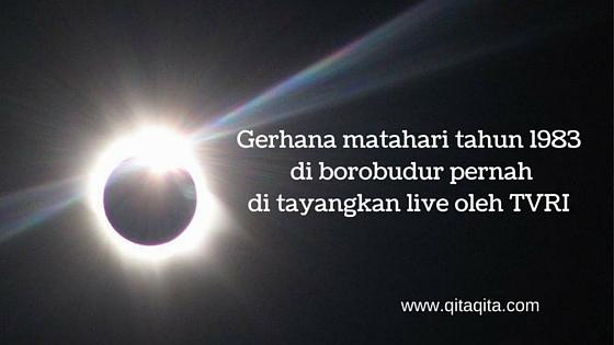 Gerhana matahari tahun 1983  di borobudur pernah  di tayangkan live oleh TVRI