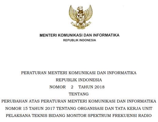 Peraturan Menteri KOMINFO No 2 Tahun 2018 Tentang Perubahan atas Peraturan Menteri KOMINFO Nomor 15 Tahun 2017 Tentang Organisasi dan Tata Kerja Unit Pelaksana Teknis Bidang Monitor Spektrum Frekuensi Radio