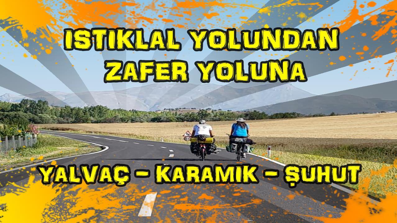 2018/07/05 İstiklal yolundan Zafer yoluna (Yalvaç - Körküler - Karamık - Devederesi - Göcen - Uzunpınar - Atlıhisar - Şuhut)
