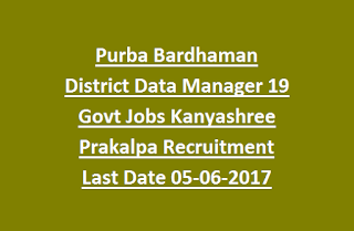 Purba Bardhaman District Data Manager 19 Govt Jobs Kanyashree Prakalpa Recruitment Last Date 05-06-2017