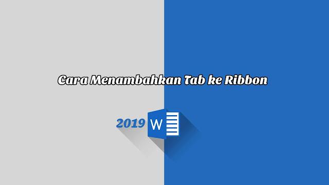 Cara Menambahkan Tab ke Ribbon - Word 2019