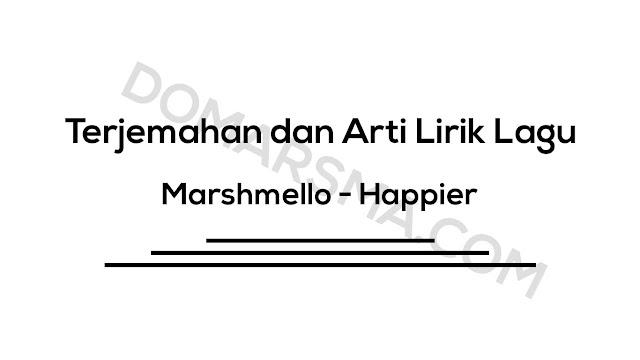 Terjemahan dan Arti Lirik Lagu Marshmello - Happier