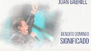 Bendito Domingo Significado de la Canción Juan Gabriel