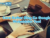 Cara Daftar dan Verifikasi Blog ke Google Webmaster Tool yang Benar