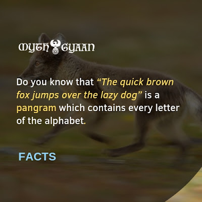 "English Facts: Do you know that ""The quick brown fox jumps over the lazy dog"" is a pangram which contains every letter of the alphabet."
