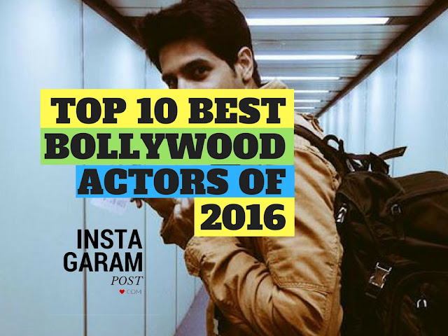 10 Best Bollywood Actors of 2016