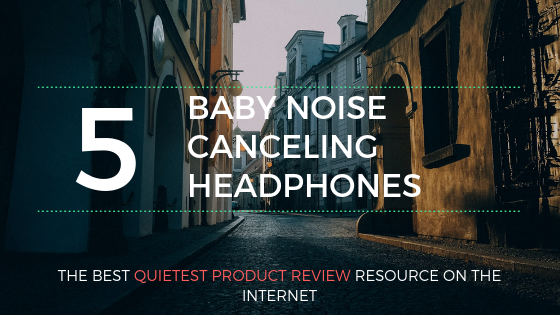 baby noise cancelling headphones reviews