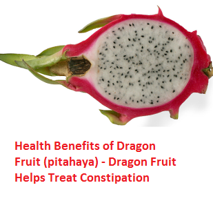 Health Benefits of Dragon Fruit (pitahaya) - Dragon Fruit Helps Treat Constipation