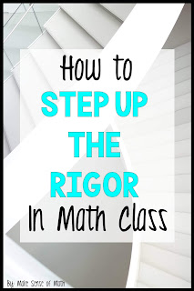 Looking to step up the rigor in your math classroom?  This post is for you!  Great ideas to delve into mathematics and get your students thinking! #makesenseofmath #middleschoolmath