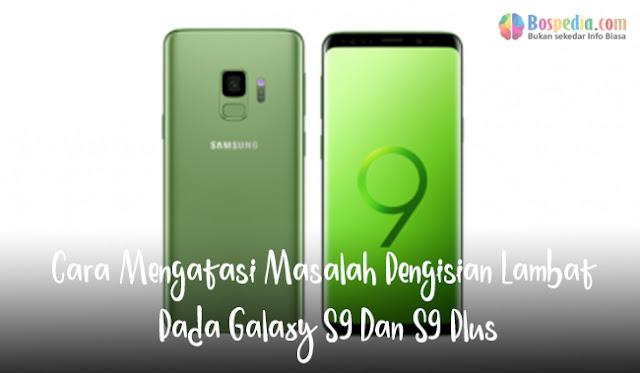 ialah salah satu smartphone terbaik dikala ini lantaran fiturnya yang luar biasa tetapi mesk Cara Mengatasi Masalah Pengisian Lambat Pada Galaxy S9 Dan S9 Plus