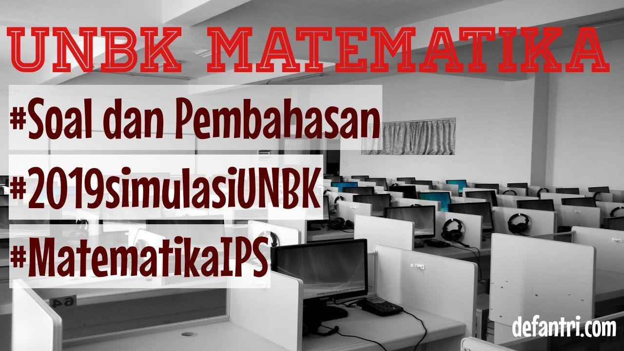 Soal dan Pembahasan UNBK Matematika IPS 2018 (*Simulasi UNBK 2019)
