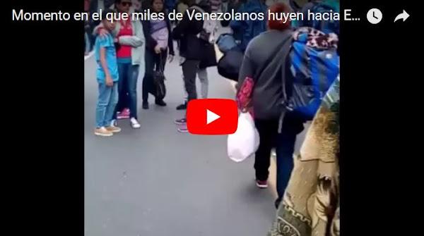 Momento en el que miles de Venezolanos huyen hacia Ecuador