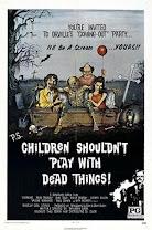 Niños, no jueguen con cosas muertas(Children Shouldn't Play with Dead Things )