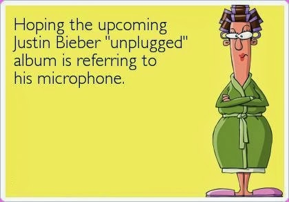 Funny card quote - hoping the upcoming Justin Bieber unplugged album is his microphone