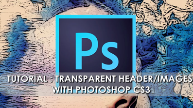 Tutorial : Transparent Header/Images with Photoshop CS3