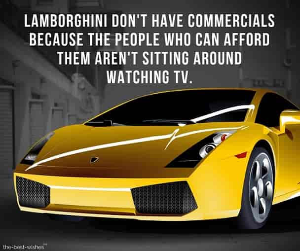 lamborghini don't have commercials because the people who can afford them aren't sitting around watching tv