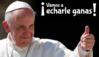 Papa Francisco en México ¡Vamos a echarle ganas!