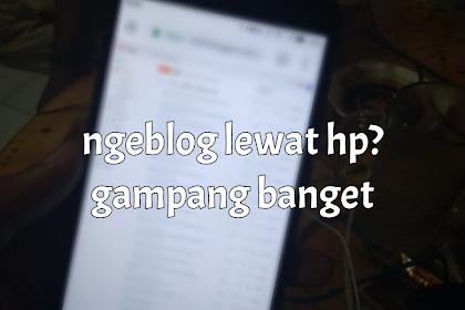 ✓cara ngeblog lewat HP inilah yang saya lakukan sederhana namun efektif.