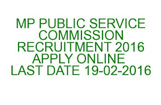 MP PUBLIC SERVICE COMMISSION RECRUITMENT 2016 APPLY ONLINE LAST DATE 19-02-2016