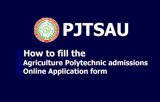 How to fill the TS PJTSAU Agriculture Polytechnic Admissions Online Application form 2019