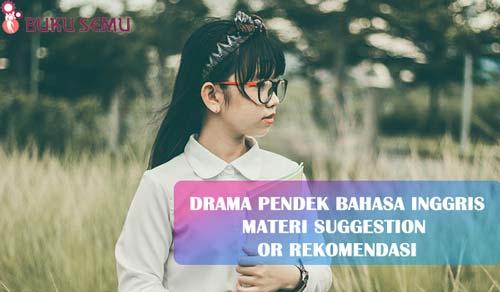Drama Pendek Bahasa Inggris Materi Suggestion or Rekomendasi, bukusemu