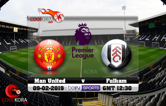 مشاهدة مباراة فولهام ومانشستر يونايتد اليوم 9-2-2019 في الدوري الإنجليزي