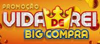 Promoção Vida de Rei Supermercados Big Compra 2016 2017