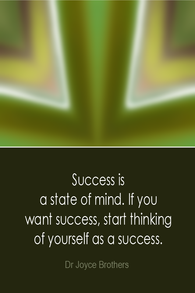visual quote - image quotation: Success is a state of mind. If you want success, start thinking of yourself as a success. - Dr Joyce Brothers