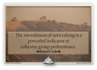 The smoothness of turn taking is a powerful indicator of  cohesive group performance. - Daniel Coyle (three dozers on a ridgeline)