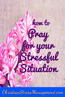 How to pray over your stressful situation