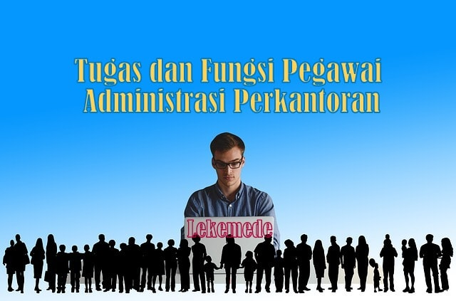 Tugas Pokok dan Fungsi Pegawai Administrasi Perkantoran