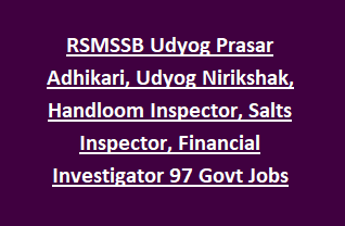 RSMSSB Udyog Prasar Adhikari, Udyog Nirikshak, Handloom Inspector, Salts Inspector, Financial Investigator 97 Govt Jobs
