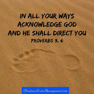 In all your ways acknowledge God and He shall direct your paths. (Proverbs 3:6)