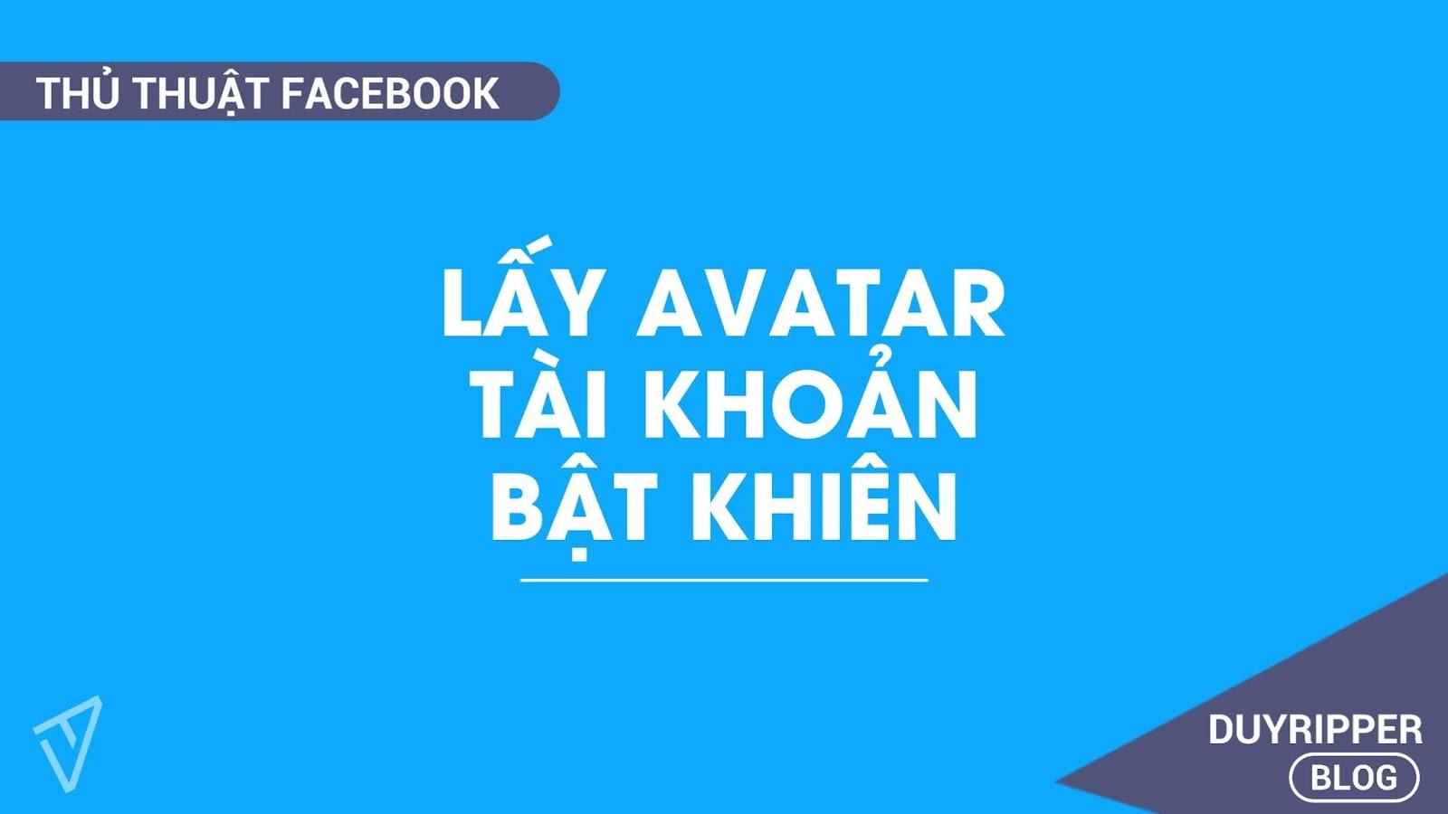 Hướng dẫn lấy avatar tài khoản facebook bật khiên