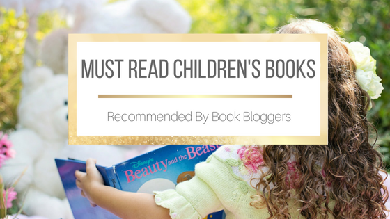 Must Read Children's Books: Recommended by Book Bloggers