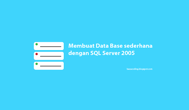 Membuat Data Base sederhana dengan SQL Server 2005