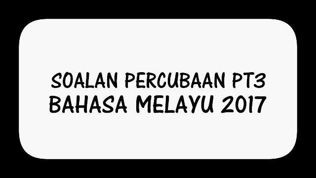 Soalan Percubaan PT3 Bahasa Melayu + Skema Jawapan 2017