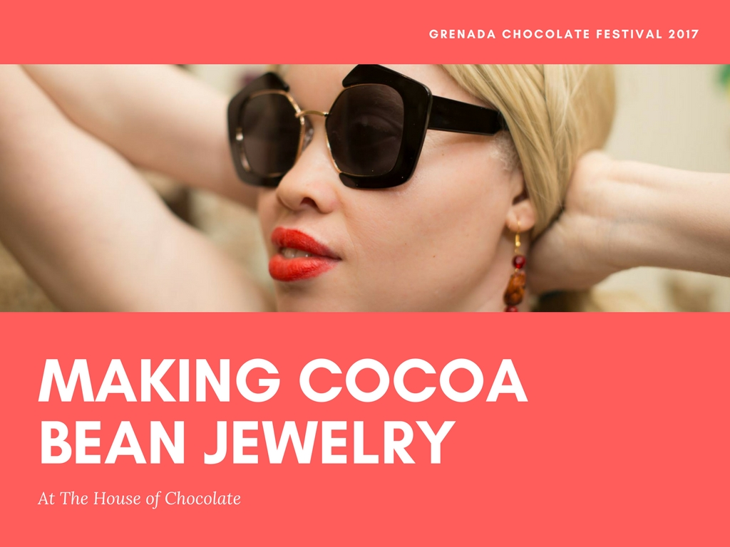 Grenada Chocolate Festival 2017  :: Making Cocoa Bean Jewelry at House of Chocolate : The Delicacy of the Design.