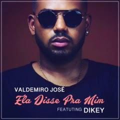 Valdemiro José Feat. Dikey - Ela Disse Pra Mim  2018 Mp3