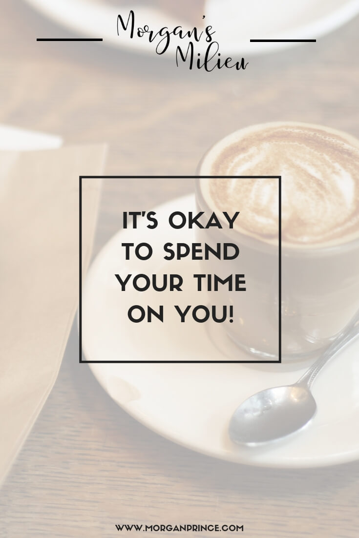It's Okay To Use Your Time On You | Look after yourself, give yourself a break, use that time to have a coffee!